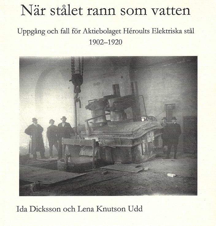 När stålet rann som vatten. Författare Ida Dicksson och Lena Knutson Udd 2016